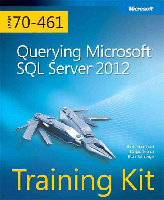 Training Kit (Exam 70-461): Querying Microsoft SQL Server 2012 By Ben-gan, Itzik/ Sarka, Dejan/ Talmage, Ron