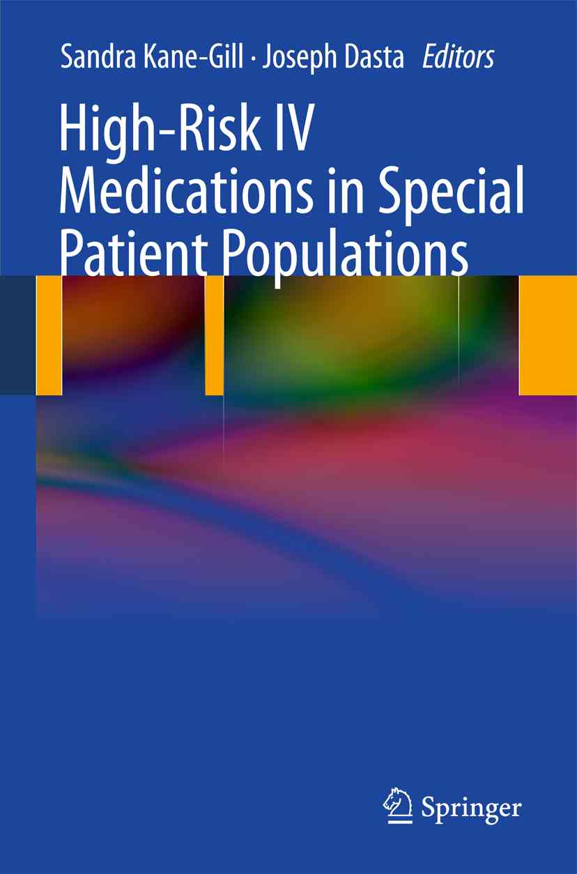 High-Risk IV Medications in Special Patient Populations By Kane-gill, Sandra (EDT)/ Dasta, Joseph (EDT)